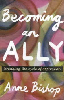 Cover of Anne Bishop's book Becoming An Ally: Ending the Cycle of Oppression in People