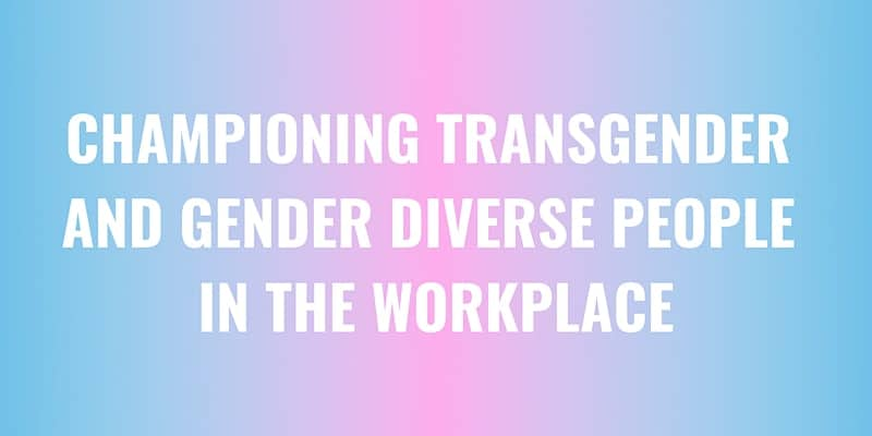 White text on a blue and pink background states 'Championing Transgender and Gender Diverse People in the Workplace'