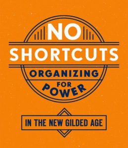 Cover of No Shortcuts: Organizing for Power in the New Gilded Age.