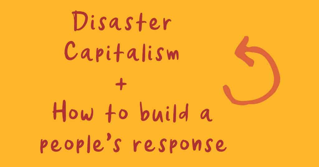 Disaster Capitalism & How To Build A People's Response