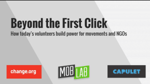 Cover of the 'Beyond the First Click' report, with the title and subtitle 'How today's volunteers build power for movements and NGOs', on a grey background. The logos for change.org, MobLab and Capulet are presented in a row along the bottom.