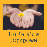 Close up photograph of two hands open holding a small yellow daisy flower. Text under the photo reads 'Tips for life in lockdown'